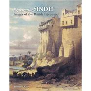 Representing Sindh: Images of the British Encounter by Raza, Rosemary, 9789383243051