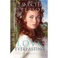 Love Everlasting by Peterson, Tracie, 9780764213052