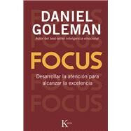 Focus: Desarrollar la atenci¢n para alcanzar la excelencia / Develop attention to achieve excellence by Goleman, Daniel, 9788499883052