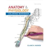 Anatomy and Physiology Coloring Workbook A Complete Study Guide by Marieb, Elaine N., 9780321743053