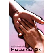 Holding on by Thomas, Angela L, 9780595533053