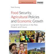 Food Security, Agricultural Policies and Economic Growth: Long-term Dynamics in the Past, Present and Future by Koning; Niek, 9781138803053
