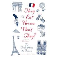 They Eat Horses, Don't They? The Truth About the French by Eatwell, Piu Marie, 9781250053053