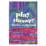 Play Therapy : Basics and Beyond by Kottman, Terry, 9781556203053