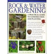 Gardening With Rock & Water: A Practical Guide to Design, Plants and Features With over 800 Step-by-step Photographs and Inspirational Plans by Robinson, Peter, 9781843093053