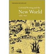 Colonial Writing and the New World, 1583–1671: Allegories of Desire by Thomas J. Scanlan, 9780521643054