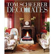 Tom Scheerer Decorates by Read, Mimi, 9780865653054