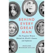 Behind Every Great Man: Forgotten Women Behind the World's Famous and Infamous by Wagman-geller, Marlene, 9781492603054