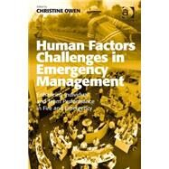 Human Factors Challenges in Emergency Management: Enhancing Individual and Team Performance in Fire and Emergency Services by Owen,Christine;Owen,Christine, 9781409453055