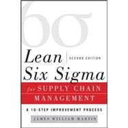 Lean Six Sigma for Supply Chain Management, Second Edition The 10-Step Solution Process by Martin, James, 9780071793056