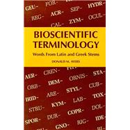 Bioscientific Terminology: Words from Latin and Greek Stems by Ayers, Donald M., 9780816503056
