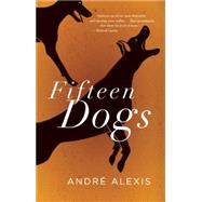 Fifteen Dogs by Alexis, Andre, 9781552453056