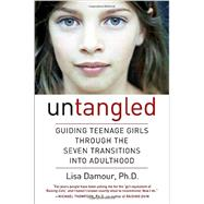 Untangled: Guiding Teenage Girls Through the Seven Transitions into Adulthood by Damour, Lisa, 9780553393057