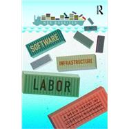 Software, Infrastructure, Labor: A Media Theory of Logistical Nightmares by Rossiter; Ned, 9780415843058