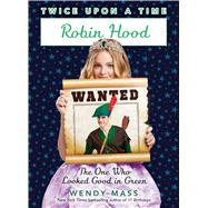 Robin Hood, the One Who Looked Good in Green (Twice Upon a Time #4) by Mass, Wendy, 9780545773058
