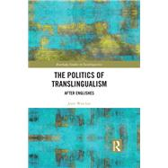 The Politics of Translingualism: After Englishes by Won Lee; Jerry, 9781138233058