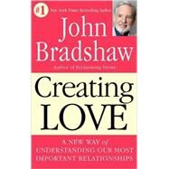 Creating Love by BRADSHAW, JOHN, 9780553373059