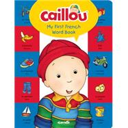 Caillou, My First French Word Book Learn a new language with Caillou! by Publishing, Chouette; Brignaud, Pierre, 9782897183059