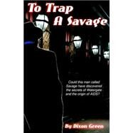 To Trap A Savage by Green, Dixon, 9780974873060