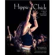 Hippie Chick: A Tale of Love, Devotion, & Surrender by Blakesberg, Jay; Slick, Grace; Potter, Grace (AFT), 9780984463060