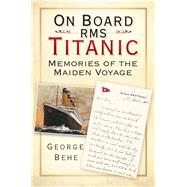 On Board RMS Titanic : Memories of the Maiden Voyage by Unknown, 9780752483061