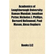Academics of Loughborough University : Raman Mundair, Jonathan Potter, Nicholas J. Phillips, Bernard Hollowood, Paul Mason, Alexa Hepburn by , 9781155313061