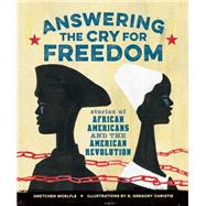 Answering the Cry for Freedom by Woelfle, Gretchen; Christie, R. Gregory, 9781629793061