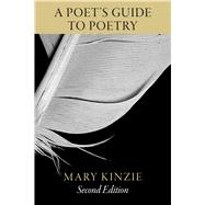 A Poet's Guide to Poetry by Kinzie, Mary, 9780226923062