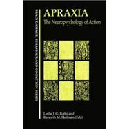 Apraxia: The Neuropsychology of Action by Gonzalez Rothi,Leslie J., 9781138883062