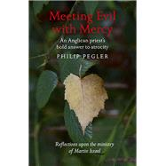 Meeting Evil With Mercy by Pegler, Philip, 9781785353062
