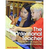 The Intentional Teacher: Choosing the Best Strategies for Young Children�s Learning (Rev. ed.) by Ann S. Epstein, 9781938113062