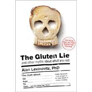 The Gluten Lie And Other Myths About What You Eat by Levinovitz, Alan, 9781941393062