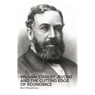 William Stanley Jevons and the Cutting Edge of Economics by Mosselmans; Bert, 9780415863063