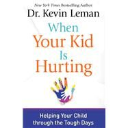 When Your Kid Is Hurting by Leman, Kevin, 9780800723064
