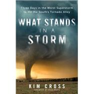 What Stands in a Storm Three Days in the Worst Superstorm to Hit the South's Tornado Alley by Cross, Kim; Bragg, Rick, 9781476763064