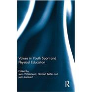 Values in Youth Sport and Physical Education by Whitehead; Jean, 9780415533065