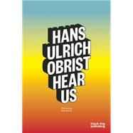Hans Ulrich Obrist Hear Us by Burns, Bill, 9781910433065