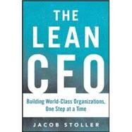 The Lean CEO: Leading the Way to World-Class Excellence by Stoller, Jacob, 9780071833066