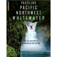 Paddling Pacific Northwest Whitewater by Hinds, Nick; Scott, Ryan; Cruser, Jacob; Waidelich, Scott, 9781493023066