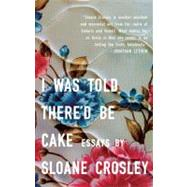 I Was Told There'd Be Cake by Crosley, Sloane, 9781594483066