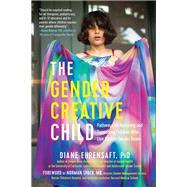 The Gender Creative Child by Ehrensaft, Diane, Ph.D.; Spack, Norman, M.D., 9781615193066