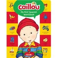Caillou, My First Spanish Word Book by Publishing, Chouette; Brignaud, Pierre, 9782897183066