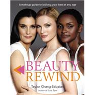 Beauty Rewind: A Makeup Guide to Looking Your Best at Any Age by Chang-babaian, Taylor, 9780399163067