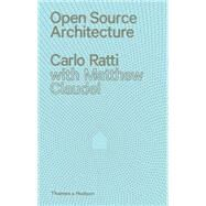 Open-source Architecture by Ratti, Carlo; Claudel, Matthew, 9780500343067