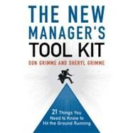 The New Manager's Tool Kit: 21 Things You Need to Know to Hit the Ground Running by Grimme, Don; Grimme, Sheryl, 9780814413067