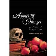 Apples and Oranges In Praise of Comparisons by Asscher, Maarten; Doyle-Du Breuil, Brian, 9781940423067