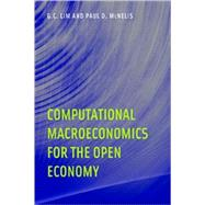 Computational Macroeconomics for the Open Economy by Lim, G. C.; McNelis, Paul D., 9780262123068