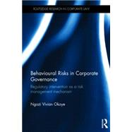 Behavioural Risks in Corporate Governance: Regulatory Intervention as a Risk Management Mechanism by Okoye; Ngozi Vivian, 9780415743068