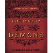 The Dictionary of Demons: Names of the Damned by Belanger, Michelle, 9780738723068
