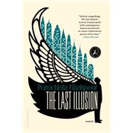 The Last Illusion by Khakpour, Porochista, 9781620403068